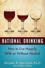 Rational Drinking : How to Live Happily with or Without Alcohol by Michael...
