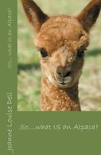 So ... What Is an Alpaca? by Joanne Louise Dell (2016, Paperback)