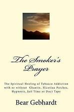 The Smokers Prayer : Spiritual Healing of Tobacco Addiction with the 5 Second...