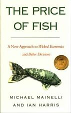 The Price of Fish: A New Approach to Wicked Economics and Better Decisions by...