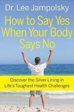 Very Good, How to Say Yes When Your Body Says No: Discover the Silver Lining in