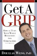 Get A Grip: How to Take Control of the Things that are Controlling You: Weiss,