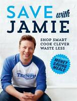 Save with Jamie: Shop Smart, Cook Clever, Waste Less by Jamie Oliver...
