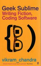 Geek Sublime: Writing Fiction, Coding Software by Vikram Chandra (Paperback,...