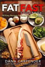 Fat Fast Cookbook: 50 Easy Recipes to Jump Start Your Low Carb Weight Loss by...