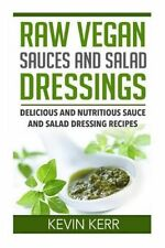 Raw Vegan Sauces and Salad Dressings: Delicious and Nutritious Sauce and...