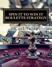 Spin It to Win It Roulette Strategy: Win Every Spin by Carl J Salas...