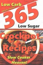 Slow Cooker Heaven! - 365 Crockpot Recipes - A Delicious Variety of Low Carb,...