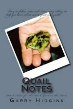 Quail Notes: Quail Notes for the Back Yard or the Farm by Garry Don Higgins...