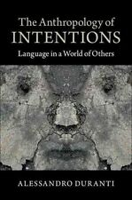 The Anthropology of Intentions: Language in a World of Others by Alessandro...