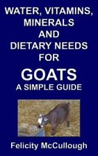 Water, Vitamins, Minerals and Dietary Needs for Goats a Simple Guide: Goat...