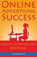 Online Advertising Success: Insights to Pay Per Click Advertising by Debbie...
