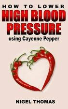 How to Lower High Blood Pressure Using Cayenne Pepper by MR Nigel Thomas...