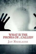 What Is the Phobia Of....Called?: A-Z Available List by Jay Nicklause...
