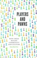 Players and Pawns: How Chess Builds Community and Culture by Gary Alan Fine...