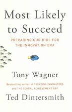 Most Likely to Succeed: Preparing Our Kids for the Innovation Era by Tony...