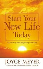 Start Your New Life Today: An Exciting New Beginning with God by Joyce Meyer...