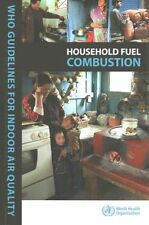 WHO Indoor Air Quality Guidelines: Household Fuel Combustion by World Health...