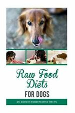 Raw Food Diets for Dogs by Dr Gordon Roberts Bvsc Mrcvs (Paperback /...