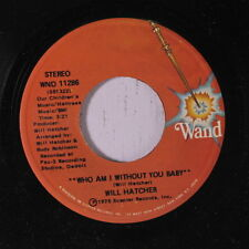 WILL HATCHER: Who Am I Without You Baby / What Is Best For Me Is Better For You