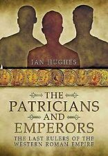 The Patricians and Emperors: The Last Rulers of the Western Roman Empire by...