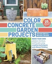 Color Concrete Garden Projects: Making Your Own Planters, Furniture and...