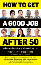 How to Get a Good Job After 50: A Step-by-Step Guide to Job Search Success by...