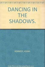 Adam Kennedy Dancing in the Shadows Very Good Book