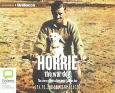 Horrie the War Dog the Story of Australia's Most Famous Dog by Roland Perry...