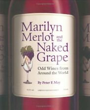 Peter F. May Marilyn Merlot and the Naked Grape: Odd Wines from Around the World