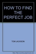 Tom Jackson How to Find the Perfect Job (A Step-by-Step Guide) Very Good Book