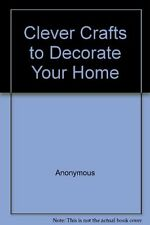 No Author Credited Clever Crafts to Decorate Your Home Very Good Book