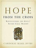 Hope from the Cross: Reflections on Jesus' Seven Last Words Basil Hume/ Cardinal
