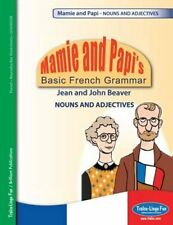 Mamie and Papi's Basic French Grammar - Nouns and Adjectives by Jean Beaver,...