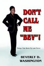 Don't Call Me Bev ! Things That Work My Last Nerve by Beverly D. Washington...