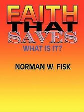 Faith That Saves (What Is It?) by Norman W. Fisk Ph. D. (2009, Paperback)