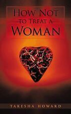 How Not to Treat a Woman by Takesha Howard (2012, Paperback)