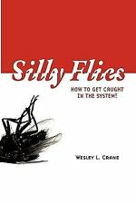Silly Flies : How to Get Caught in the System by Wesley L. Crane (2009,...