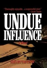 Undue Influence : A Novel by Shelby Yastrow (2011, Hardcover)