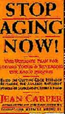 Stop Aging Now! : The Ultimate Plan for Staying Young and Reversing the Aging...