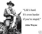 "John Wayne "" life's hard... harder if you're stupid "" Quote 8 x 10 Photo #ts1"