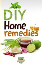 NEW DIY Home Remedies: How to Cure and Heal Ailments at Home by The Diy Reader P