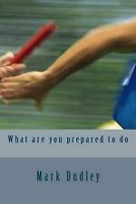 NEW What Are You Prepared to Do by Mark Dudley Paperback Book (English) Free Shi