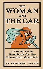 The Woman and the Car, 1909: A Chatty Little Handbook for all Women Who Want to