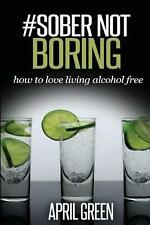 NEW #Sober Not Boring: How to Love Living Alcohol Free by April Green Paperback