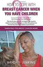 How To Cope With Breast Cancer When You Have Children: Parenting for Breast Canc
