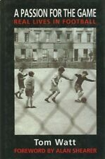 """A Passion for the Game: Real Lives in Football, Tom Watt, """"AS NEW"""" Book"""
