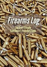 NEW Firearms Log: The User-Friendly Gun Owner's Inventory Book by Captain J.C.F.