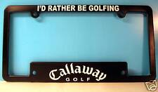 CALLAWAY LICENSE PLATE FRAME - I'D RATHER BE GOLFING