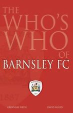 The Who's Who of Barnsley FC, David Wood, Grenville Firth, Good Condition Book,